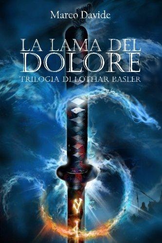 La Lama Del Dolore: Volume 1 Copertina flessibile – 12 gen 2016 Marco Davide Createspace Independent Pub 1539541053 Fiction