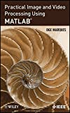 Practical Image and Video Processing Using MATLAB (Wiley - IEEE)