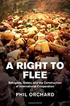 A Right to Flee: Refugees, States, and the Construction of International Cooperation