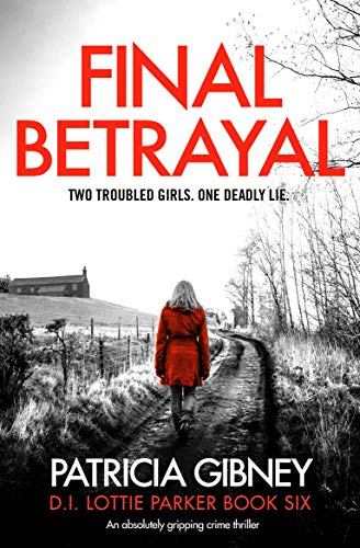 Pdf Thriller Final Betrayal: An absolutely gripping crime thriller (Detective Lottie Parker Book 6)