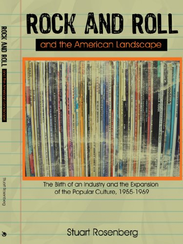 Rock and Roll and the American Landscape: The Birth of an Industry and the Expansion of the Popular Culture, 1955-1969
