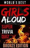 Girls Aloud Super Trivia Quiz Book - Bronze Edition (World's Best Super Trivia)