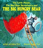 img - for The Little Mouse, the Red Ripe Strawberry, and the Big Hungry Bear (Child's Play Library) by Wood, Audrey, Wood, Don (1987) book / textbook / text book