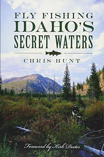 (Fly Fishing Idaho's Secret Waters)