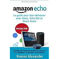 Amazon Echo –  le guide pour bien démarrer avec Alexa, Echo Dot et Smart Home: Introduction rapide au monde fascinant de la commande vocale dans votre maison