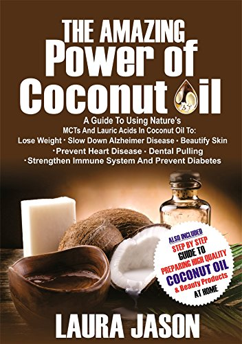The Amazing Power of Coconut Oil: A Guide to using Nature's MCTs and Lauric Acids in Coconut Oil to:Lose Weight, Slow Down Alzheimer's Disease, Beautify ... Prevent Heart Disease & Prevent Hair Loss