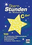Sternstunden der Weihnacht in C-Dur: 100 der beliebtesten Weihnachtslieder, Weihnachtsschlager, Weihnachtshits für Keyboard, Klavier, Gitarre ...