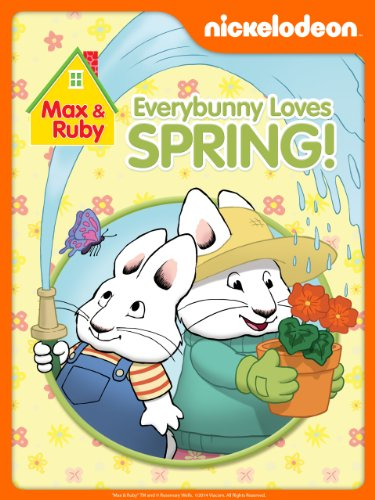 Max and Ruby: Every Bunny Loves Spring!