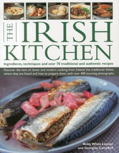 The Irish Kitchen: Discover the best of classic and modern food from Ireland: the traditions, locations, ingredients and preparation techniques, with more than 400 photographs in total. by Biddy White Lennon, Georgina Campbell