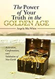 img - for The Power of Your Truth in the Golden Age: Activation, Confirmation, and Validation of New Earth book / textbook / text book