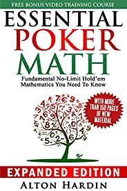 Essential Poker Math, Expanded Edition: Fundamental No Limit Hold'em Mathematics You Need To Know (English