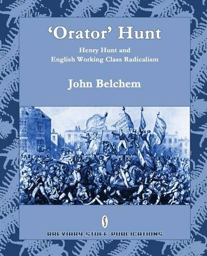 'Orator' Hunt: Henry Hunt and English Working Class Radicalism by Breviary Stuff Publications