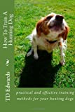 How to Train a Hunting Dog, T. d. Edwards, 1479270709
