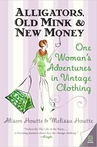 Alligators, Old Mink & New Money: One Woman's Adventures in Vintage Clothing