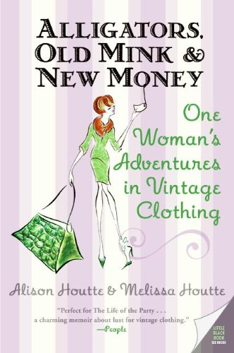 Alligators, Old Mink & New Money: One Woman's Adventures in Vintage Clothing cover
