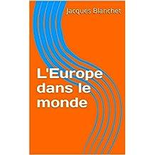 L'Europe dans le monde: Qui va gérer le monde de demain? (French Edition)