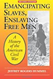 Emancipating Slaves, Enslaving Free Men, Jeffrey Hummel, 0812698436
