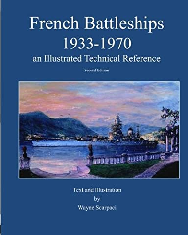 French Battleships 1933-1970 an Illustrated Technical Reference by wayne scarpaci (2009-12-18) (French Battleships)