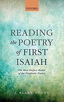 Reading the Poetry of First Isaiah: The Most Perfect Model of the Prophetic Poetry por [Couey, J. Blake]
