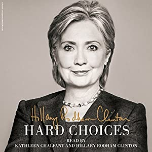 Hard Choices Audiobook by Hillary Rodham Clinton Narrated by Hillary Rodham Clinton, Kathleen Chalfant