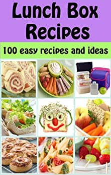 Lunch Box Recipes: 100 easy recipes and ideas for kids
