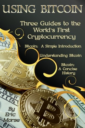 Download Using Bitcoin: Three Guides to the World's  First Cryptocurrency pdf epub