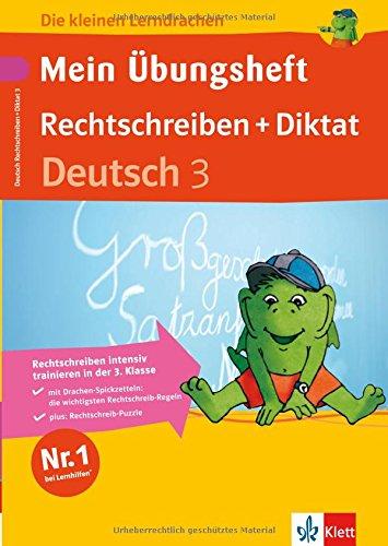 Die kleinen Lerndrachen: Mein Übungsheft Rechtschreiben und Diktat. Deutsch 3. Klasse