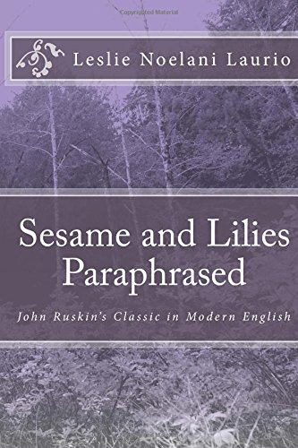 Sesame and Lilies Paraphrased: John Ruskin's Classic in Modern English