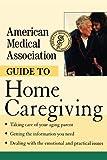 American Medical Association Guide to Home Caregiving