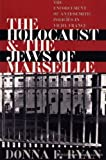 The Holocaust and the Jews of Marseille : The Enforcement of Anti-Semitic Policies in Vichy France, Ryan, Donna F., 0252022270