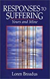 img - for Responses to Suffering: Yours and Mine by Loren Broadus (2001-05-03) book / textbook / text book