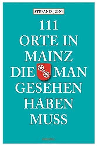 Möbel Jung Mainz 111 orte in mainz die gesehen haben muss amazon de stefanie