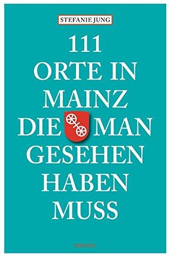 111 Orte in Mainz die man gesehen haben muss