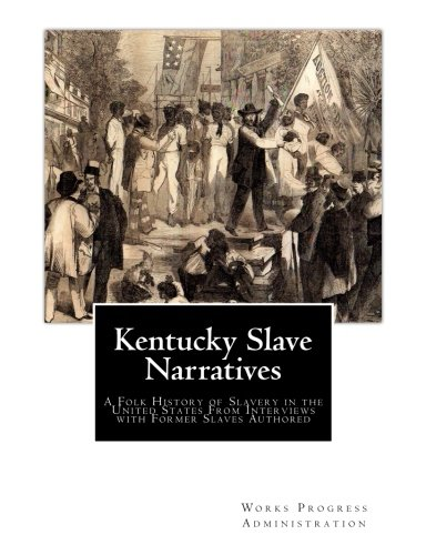 Books : Kentucky Slave Narratives: A Folk History of Slavery in the United States From Interviews with Former Slaves Authored (Volume 8)