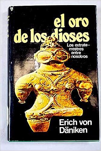El Oro De Los Dioses Erich Von Daniken 9788427003989 Amazon Com Books