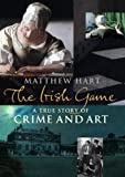 img - for The Irish Game: A True Story of Art and Crime book / textbook / text book
