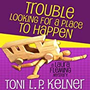 Trouble Looking for a Place to Happen: Laura Fleming, Book 3 | Toni L.P. Kelner