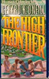The High Frontier : Human Colonies in Space, O'Neil, Gerard, 0962237906
