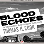 Blood Echoes: The Infamous Alday Mass Murder and Its Aftermath | Thomas H. Cook