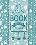 Book For Recipes: Journal Notebook. Recipe Keeper, Organizer To Write In, Storage for Your Family Recipes. Blank Book. Empty Fill in Cookbook Template 8 by 10in 100 pages