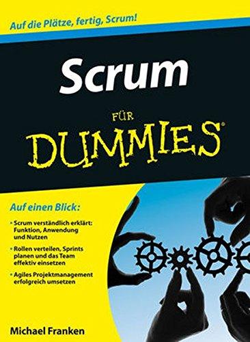 Scrum für Dummies Taschenbuch – 6. August 2014 Michael Franken Susanne Bonn Scrum für Dummies Wiley-VCH