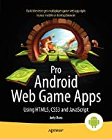 Pro Android Web Game Apps: Using HTML5, CSS3 and JavaScript Front Cover