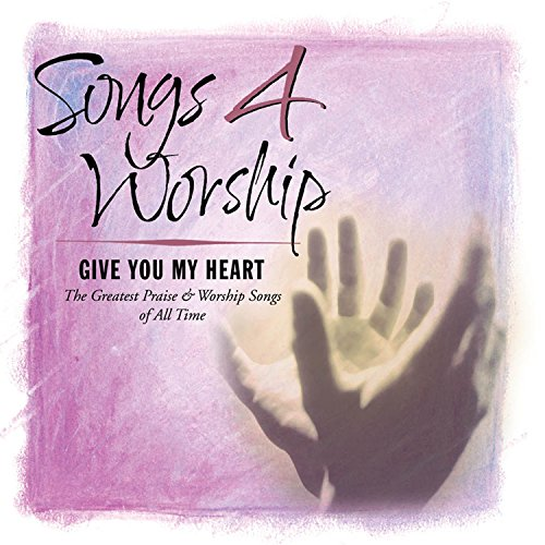 Songs 4 Worship: I Give You My...
