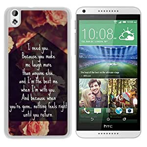 HTC Desire 816 I-Need-You-Because-You-Make-Me-Laugh-More-Than-Anyone-Else-And-Im-The-Best-Me-When-Im-With-You-And-Quote-1 White Screen Phone Case Unique and Custom Design