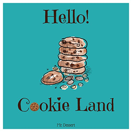 Hello! Cookie Land: Discover 500 Best Cookie Recipes Today! (How to Make Cookies, Southern Cookie Cookbook, Italian Cookie Cookbook, Sugar Cookie Recipe Book, Vegan Cookie Cookbook) by Mr. Dessert