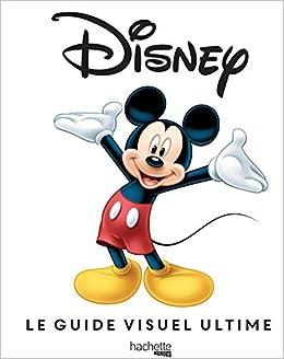 Amazon Com Disney Le Guide Visuel Ultime 9782011459282