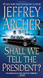 Shall We Tell the President?, Jeffrey Archer, 0312933517