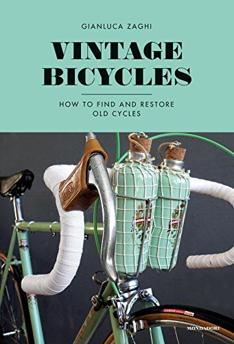 Vintage Bicycles: How to Find and Restore Old Cycles [Gianluca Zaghi] (Tapa Dura)