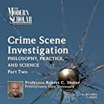 The Modern Scholar: Crime Scene Investigation, Part II: Philosophy, Practice, and Science | Robert C. Shaler