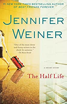 The Half Life (A Short Story): An eShort Story by [Weiner, Jennifer]
